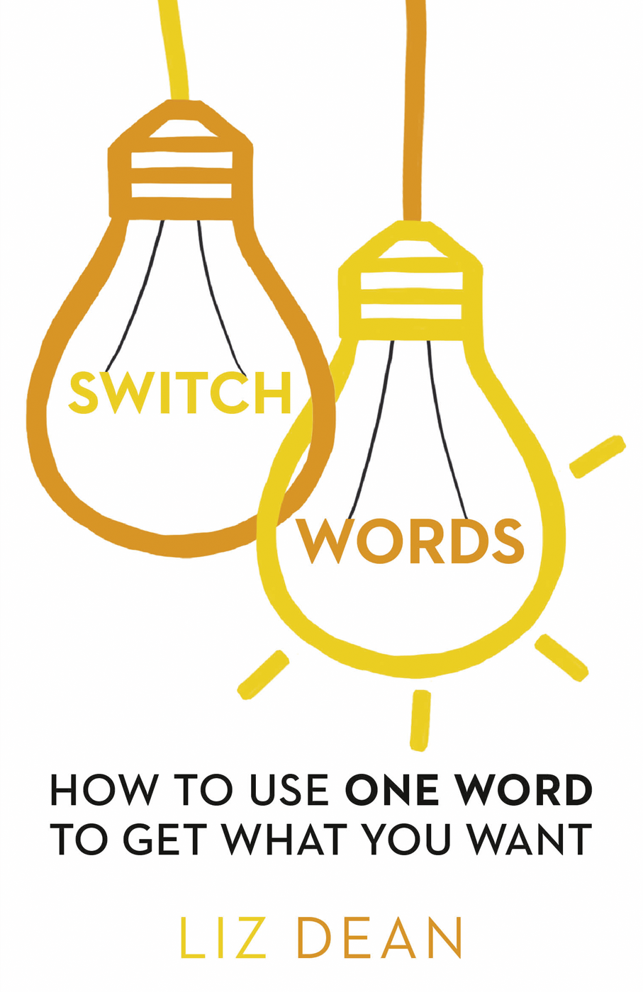 Liz Dean Switchwords: How to Use One Word to Get What You Want
