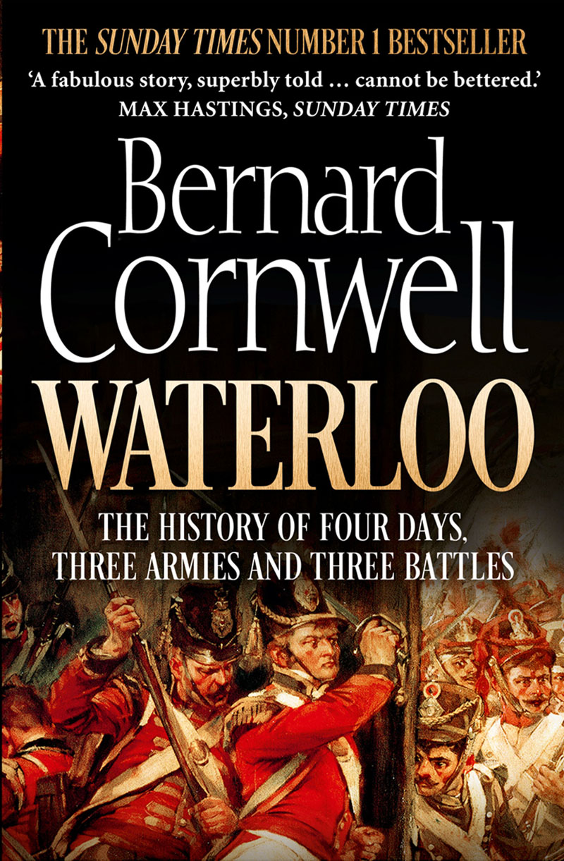 Bernard Cornwell Waterloo: The History of Four Days, Three Armies and Three Battles отсутствует the battle of waterloo