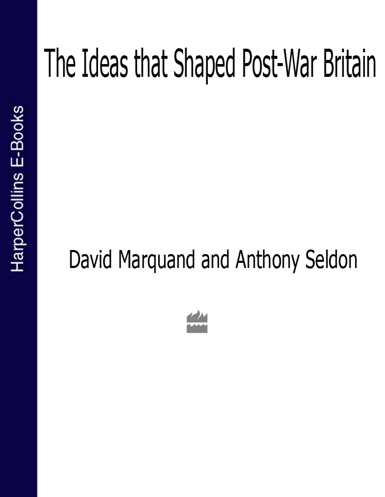 Anthony Seldon The Ideas That Shaped Post-War Britain gender and the welfare state