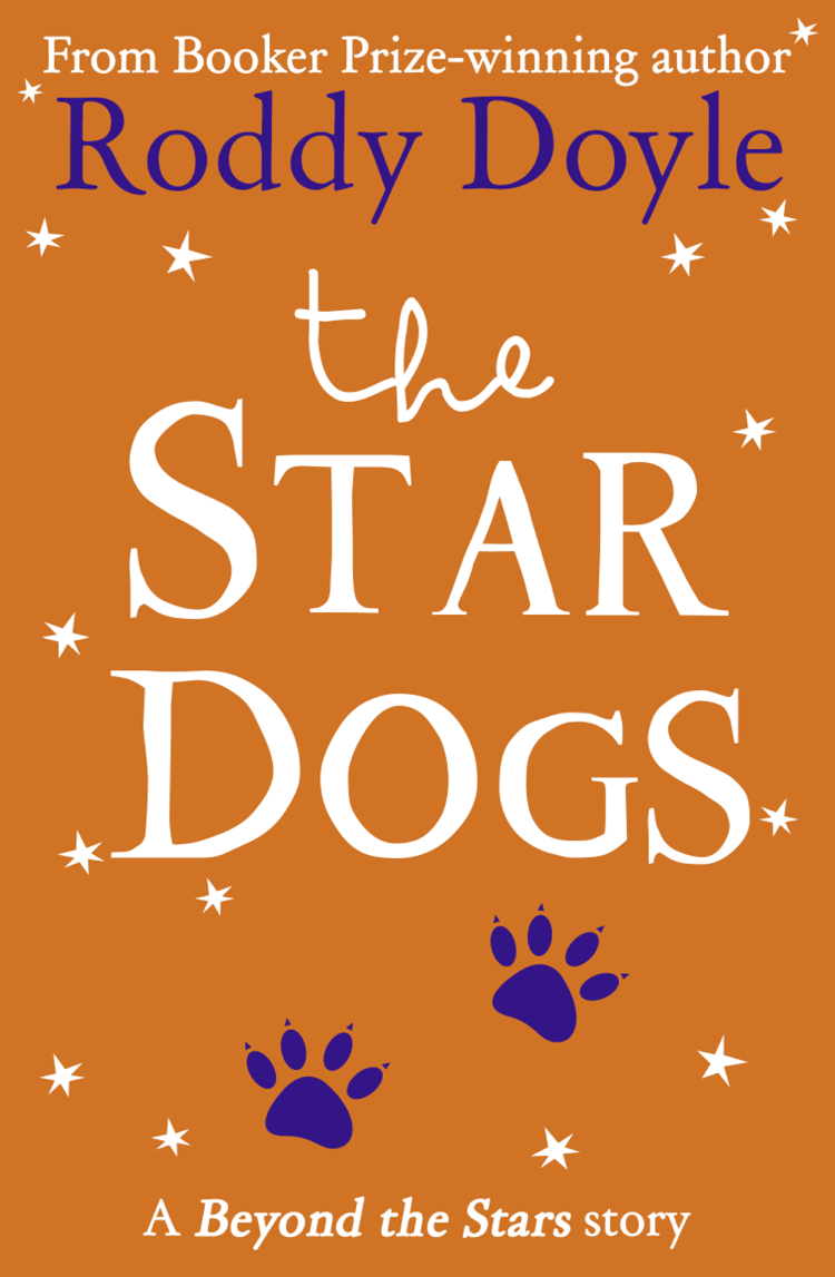 Roddy Doyle The Star Dogs: Beyond the Stars