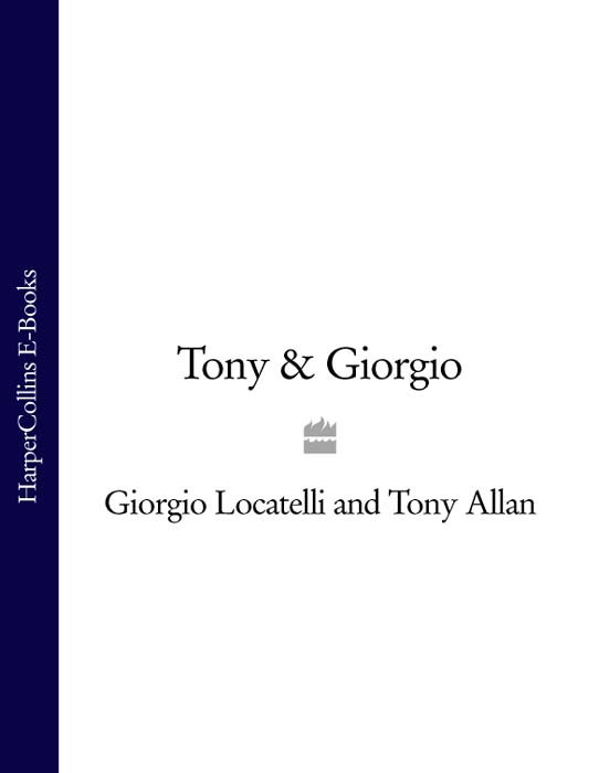 Tony Allan Tony & Giorgio giorgio locatelli made in italy food and stories
