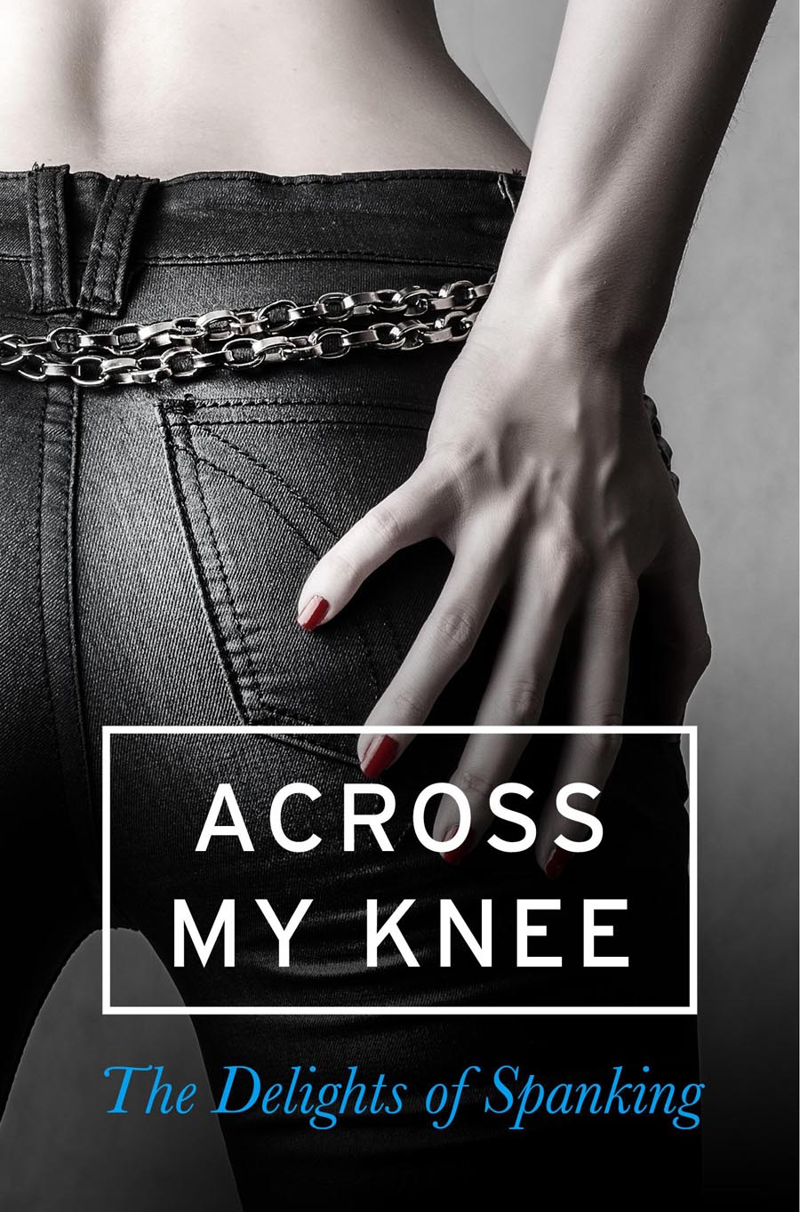 Various Across my Knee: The Delights of Spanking a spanking romance