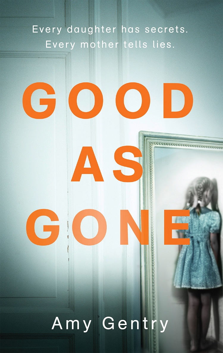 Amy Gentry Good as Gone: A dark and gripping thriller with a shocking twist amy gentry last woman standing