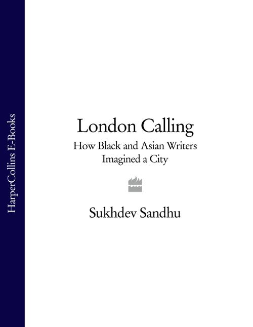 Sukhdev Sandhu London Calling: How Black and Asian Writers Imagined a City