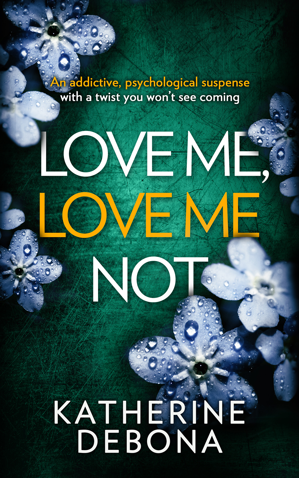 Katherine Debona Love Me, Love Me Not: An addictive psychological suspense with a twist you won't see coming katherine debona love me love me not