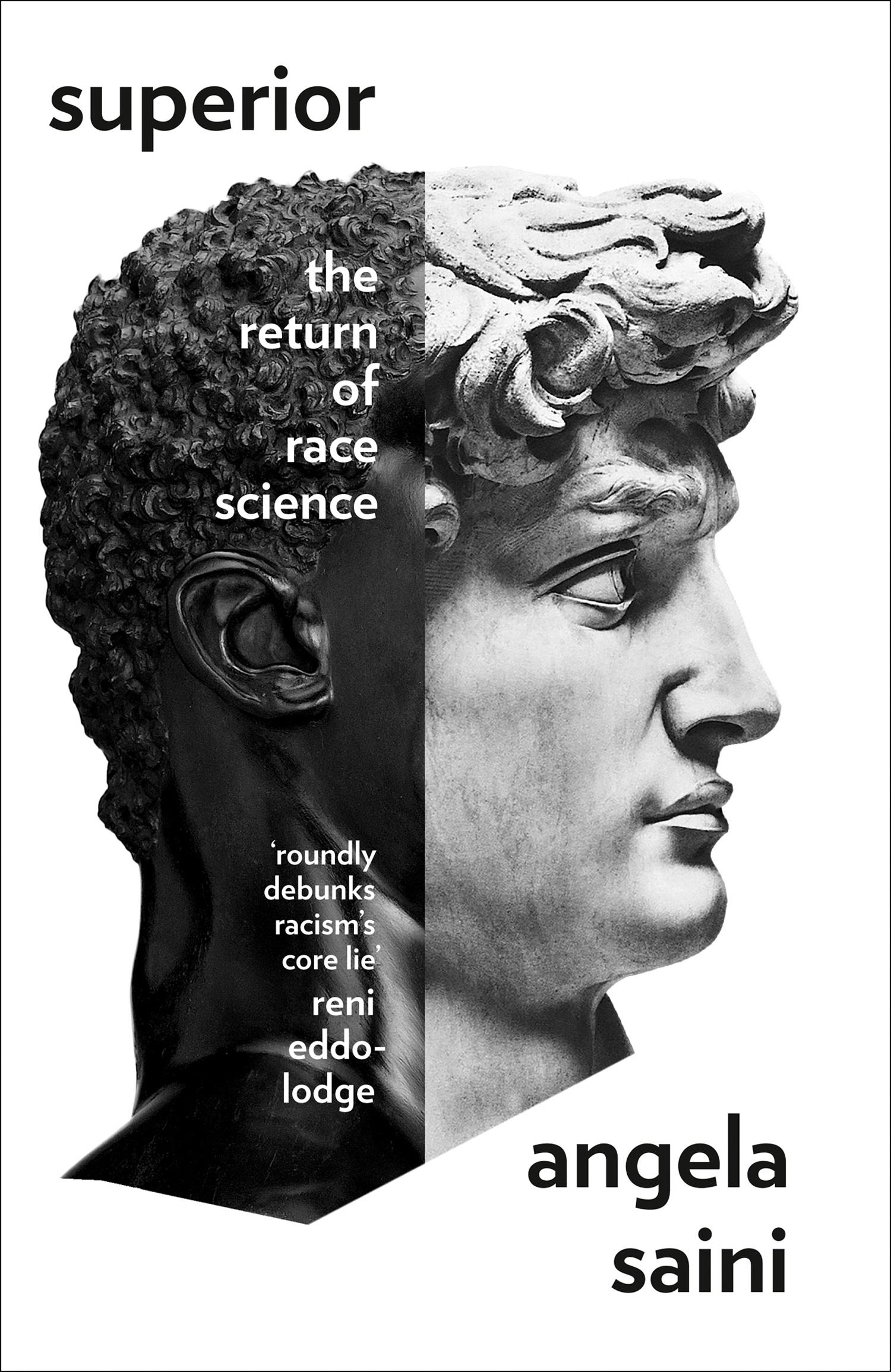 Angela Saini Superior: The Fatal Return of Race Science the race to truth