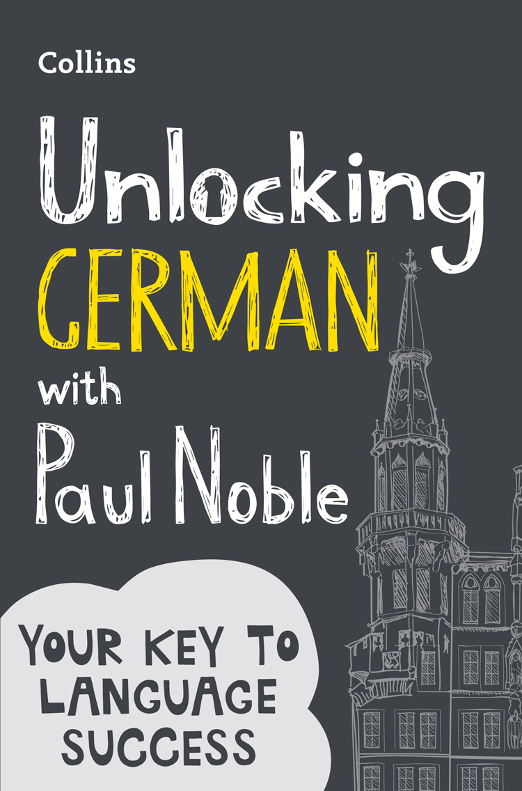 Paul Noble Unlocking German with Paul Noble: Your key to language success with the bestselling language coach