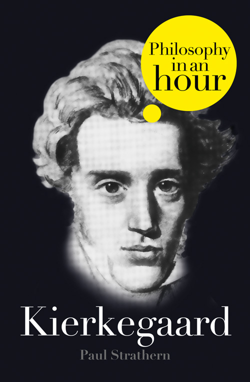 Paul Strathern Kierkegaard: Philosophy in an Hour paul strathern thomas aquinas philosophy in an hour
