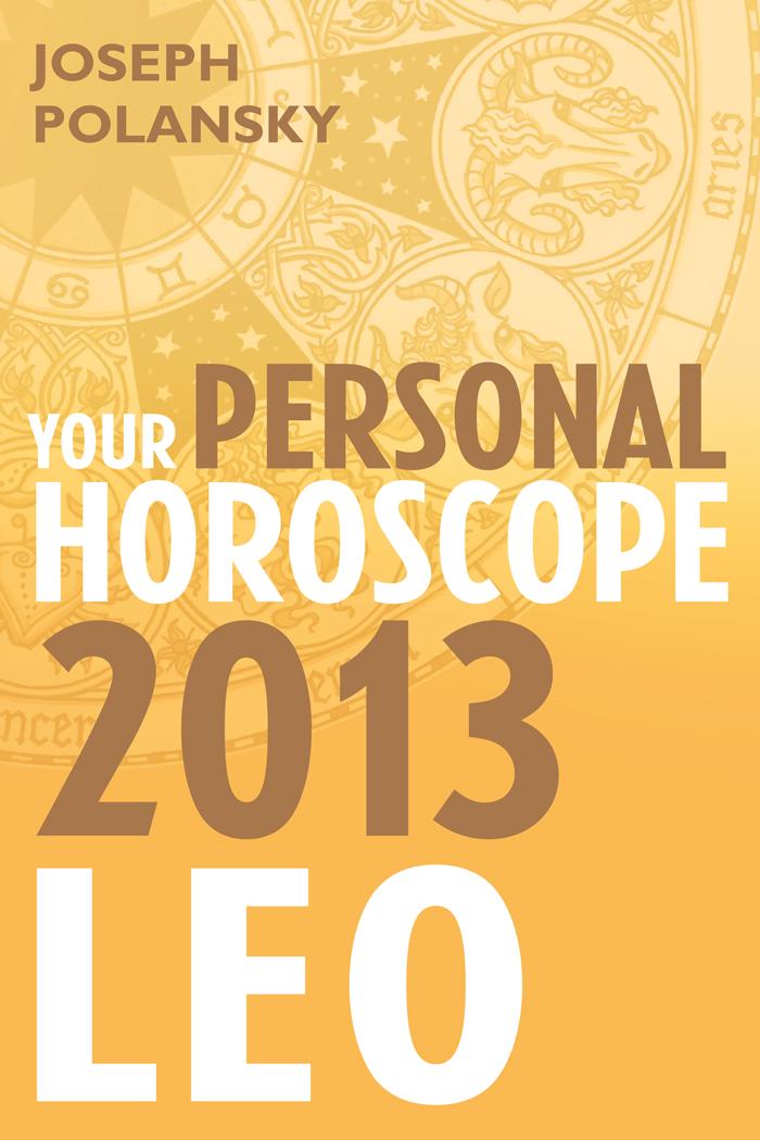 Joseph Polansky Leo 2013: Your Personal Horoscope joseph polansky leo 2014 your personal horoscope