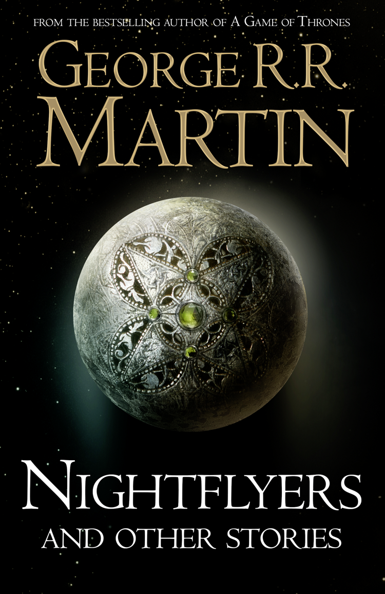 Джордж Р. Р. Мартин Nightflyers and Other Stories martin g nightflyers and other stories