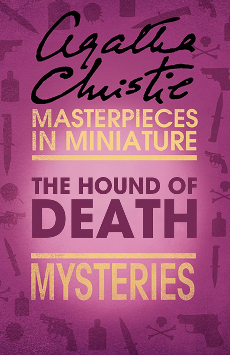 Агата Кристи The Hound of Death: An Agatha Christie Short Story agatha christie the case of the discontented soldier an agatha christie short story
