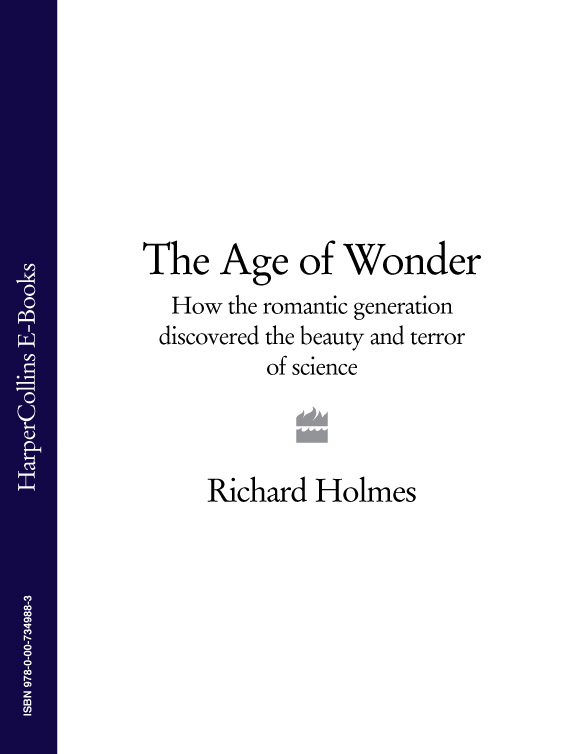 Richard Holmes The Age of Wonder: How the Romantic Generation Discovered the Beauty and Terror of Science haigh richard post disaster reconstruction of the built environment rebuilding for resilience