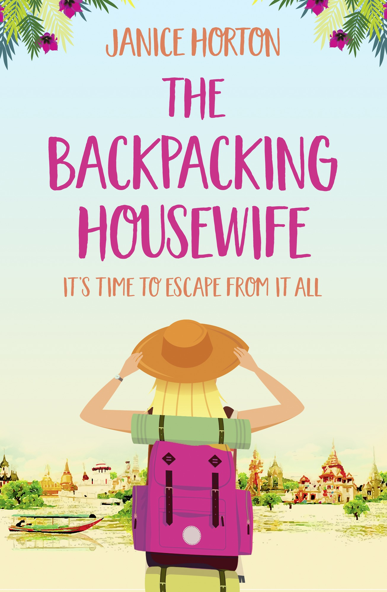 Janice Horton The Backpacking Housewife Escape around the world with this feel good novel about second chances