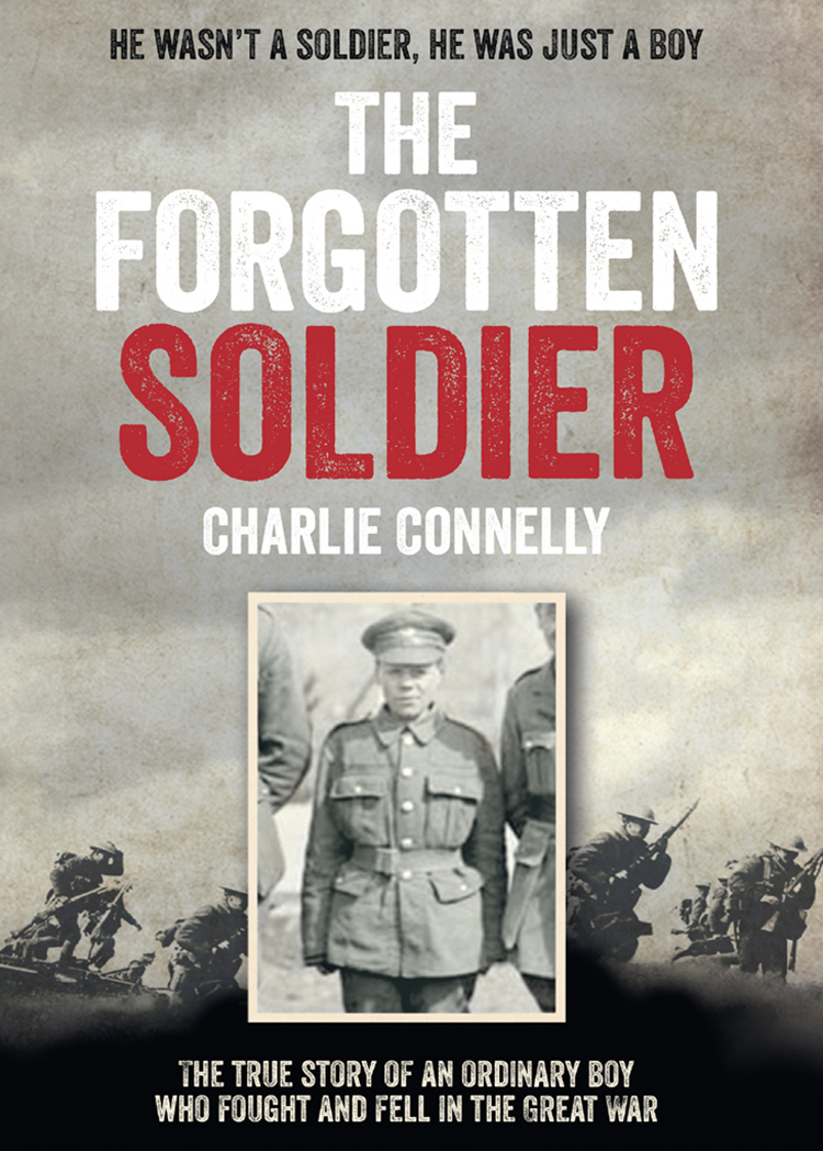 Charlie Connelly The Forgotten Soldier: He wasn't a soldier, he was just a boy silent weapon a street soldier novel