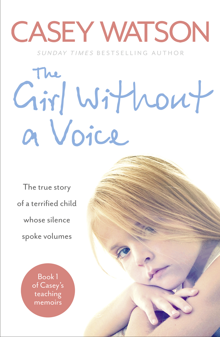 Casey Watson The Girl Without a Voice: The true story of a terrified child whose silence spoke volumes casey watson nowhere to go the heartbreaking true story of a boy desperate to be loved