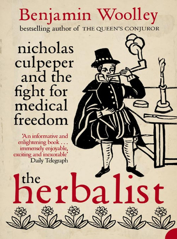 Benjamin Woolley The Herbalist: Nicholas Culpeper and the Fight for Medical Freedom woolley b the king s assassin
