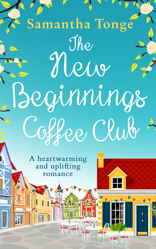 Samantha Tonge The New Beginnings Coffee Club: The feel-good, heartwarming read from bestselling author Samantha Tonge new beginnings