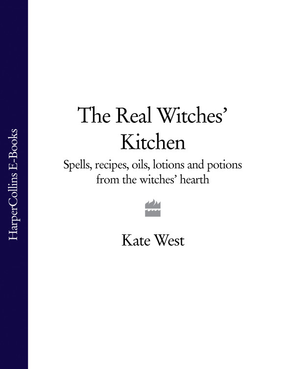 Kate West The Real Witches' Kitchen: Spells, recipes, oils, lotions and potions from the Witches' Hearth kate west the real witches' book of spells and rituals