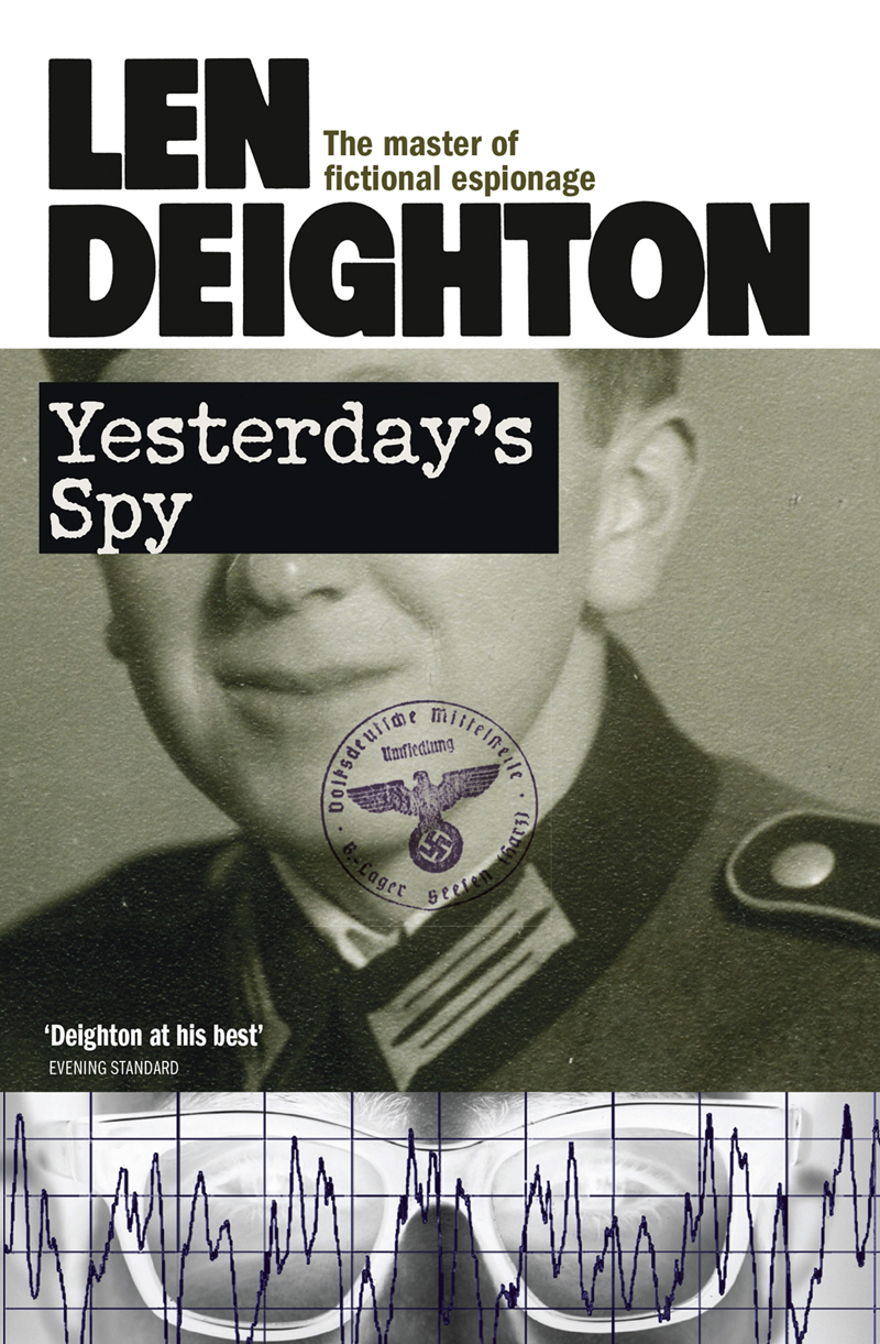 Len Deighton Yesterday's Spy a spy among friends