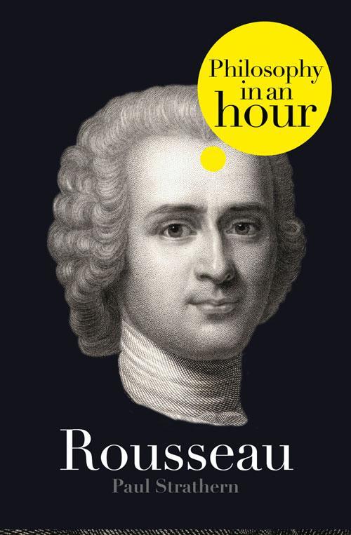 Paul Strathern Rousseau: Philosophy in an Hour paul strathern machiavelli philosophy in an hour