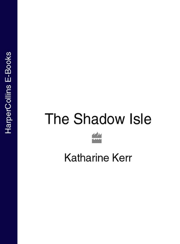 Katharine Kerr The Shadow Isle цены онлайн