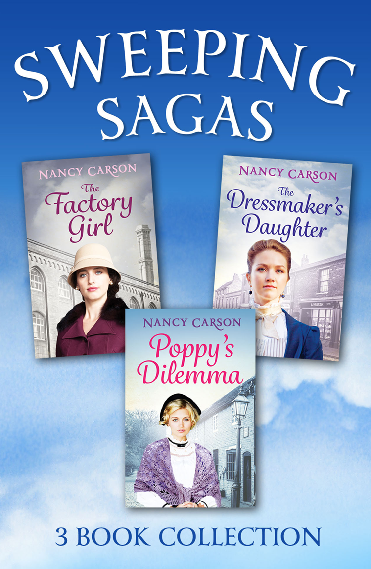Nancy Carson The Sweeping Saga Collection: Poppy's Dilemma, The Dressmaker's Daughter, The Factory Girl miranda lee a daughter s dilemma
