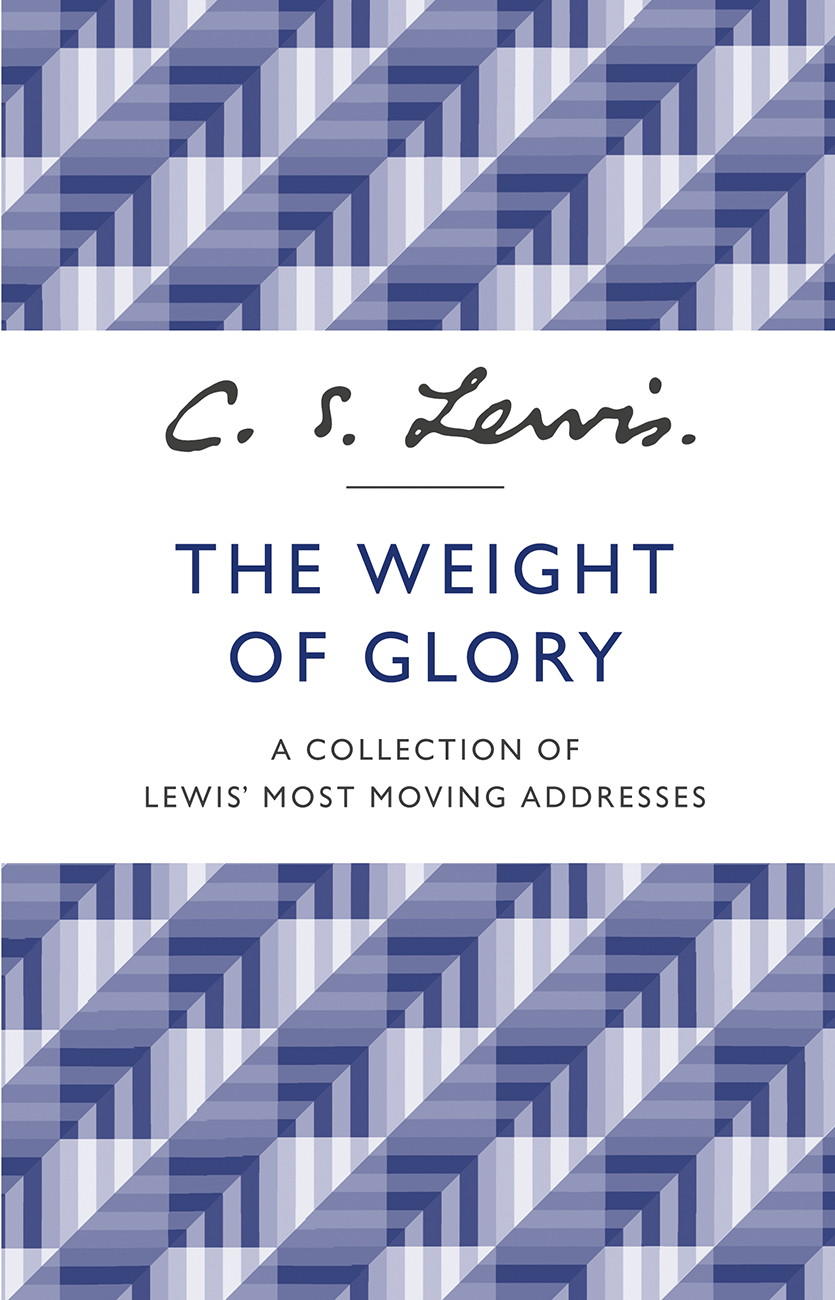C. S. Lewis The Weight of Glory: A Collection of Lewis' Most Moving Addresses c s lewis christian reflections