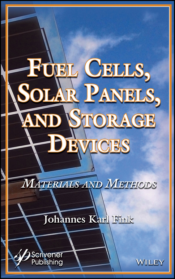 Johannes Fink Karl Fuel Cells, Solar Panels, and Storage Devices. Materials and Methods mehmet sankir photoelectricochemical solar cells