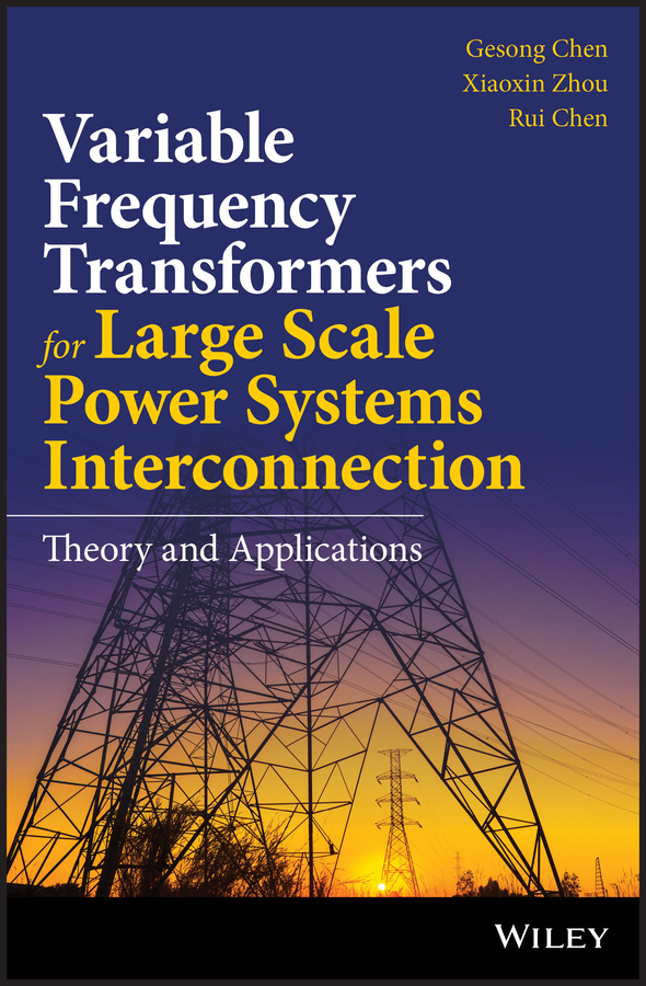 лучшая цена Gesong Chen Variable Frequency Transformers for Large Scale Power Systems Interconnection. Theory and Applications