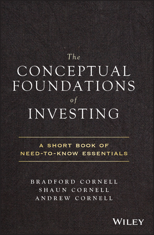 Andrew Cornell The Conceptual Foundations of Investing. A Short Book of Need-to-Know Essentials larry swedroe e the quest for alpha the holy grail of investing