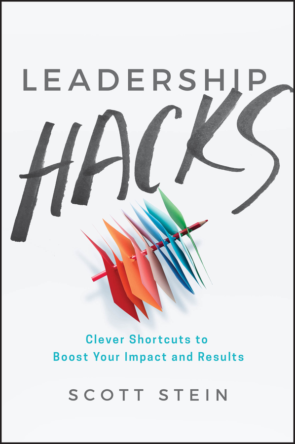 Scott Stein Leadership Hacks. Clever Shortcuts to Boost Your Impact and Results sort your brain out boost your performance manage stress and achieve more