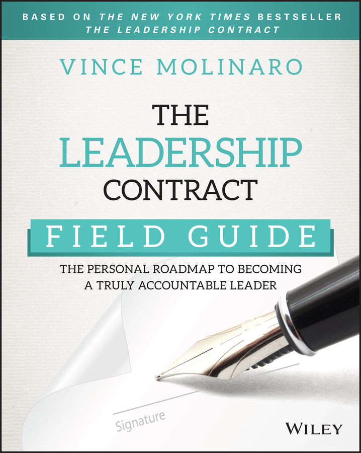 Vince Molinaro The Leadership Contract Field Guide. The Personal Roadmap to Becoming a Truly Accountable Leader amy lyman the trustworthy leader leveraging the power of trust to transform your organization