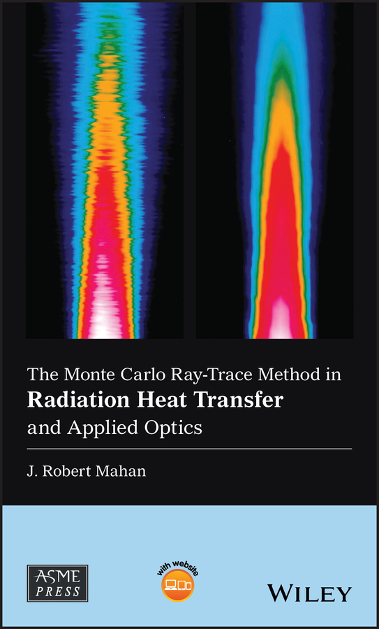 J. Mahan Robert The Monte Carlo Ray-Trace Method in Radiation Heat Transfer and Applied Optics j mahan robert the monte carlo ray trace method in radiation heat transfer and applied optics