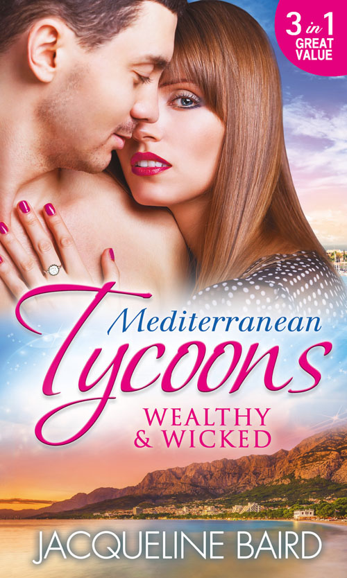 JACQUELINE BAIRD Mediterranean Tycoons: Wealthy & Wicked: The Sabbides Secret Baby / The Greek Tycoon's Love-Child / Bought by the Greek Tycoon the greek for love