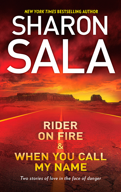 Sharon Sala Rider on Fire & When You Call My Name: Rider on Fire / When You Call My Name the man of my dreams