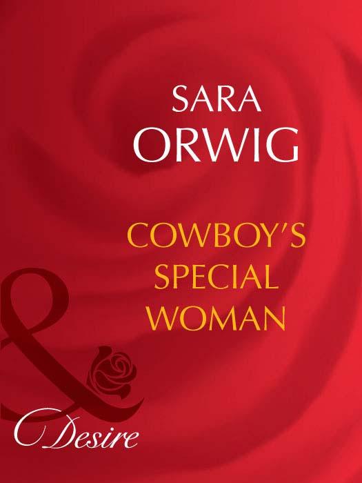 Sara Orwig Cowboy's Special Woman sara orwig the cowboy s seductive proposal