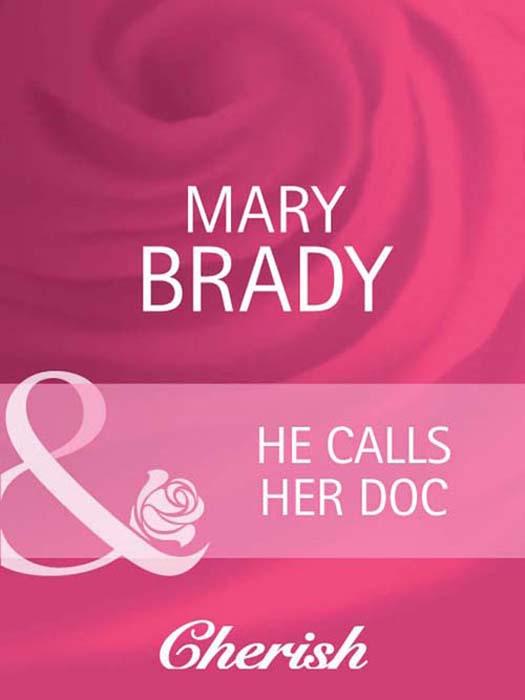 Mary Brady He Calls Her Doc mary brady he calls her doc