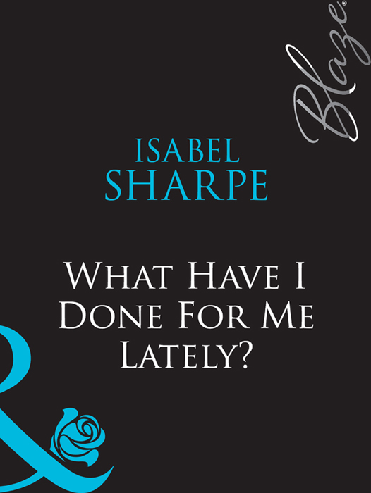 Isabel Sharpe What Have I Done For Me Lately? see what i have done