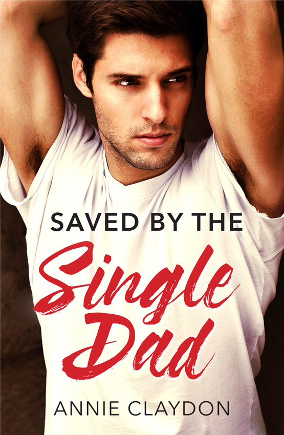 Annie Claydon Saved By The Single Dad: A Single Dad Romance