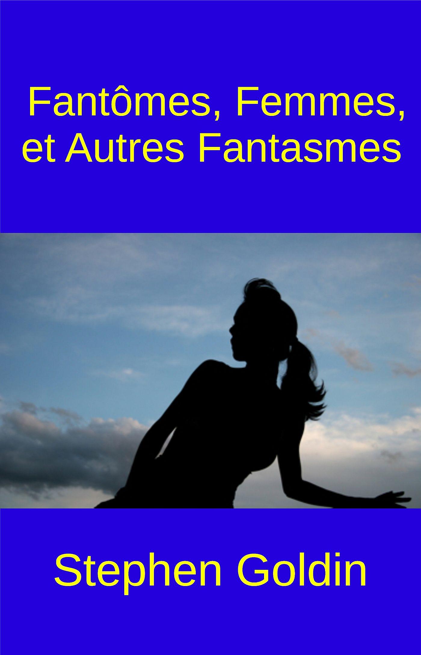 Stephen Goldin Fantômes, Femmes, Et Autres Fantasmes éléonore tenaille de vaulabelle les femmes vengees volume 1