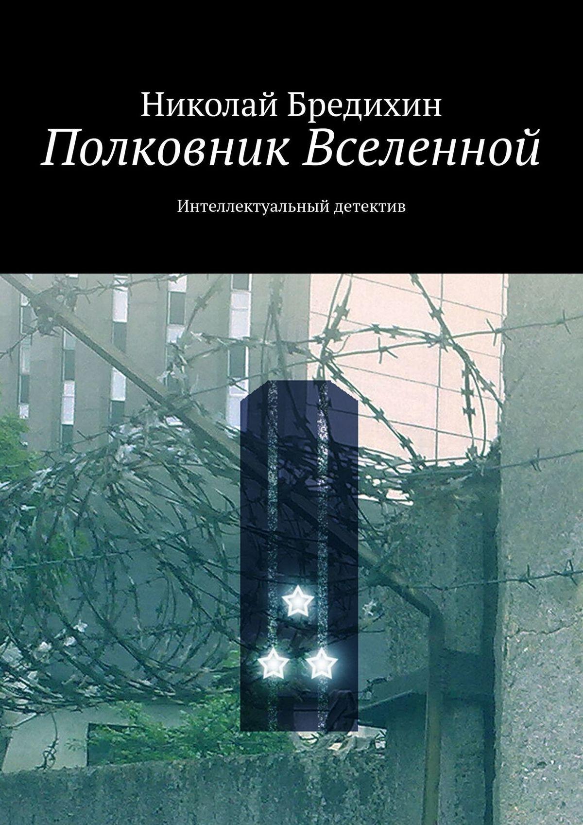 Фото - Николай Бредихин Полковник Вселенной. Интеллектуальный детектив александр груздев интеллектуальный анализ