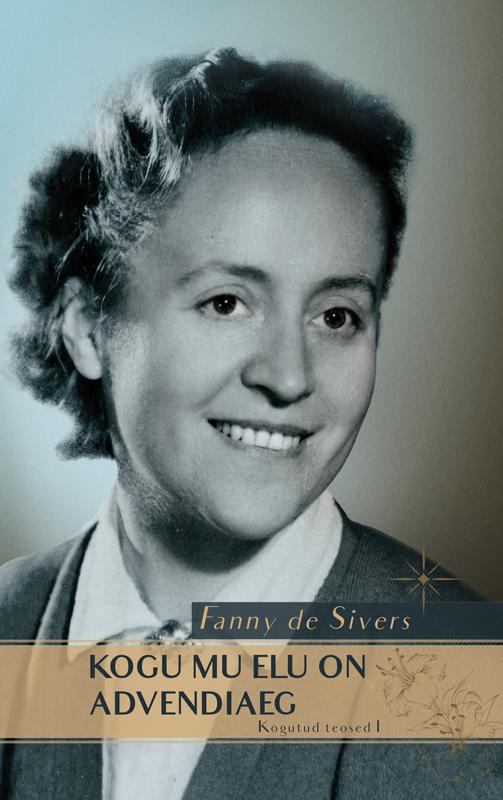 Fanny de Sivers Kogu mu elu on advendiaeg. Kogutud teosed I maarja keskpaik eesti ajaloolised kõned