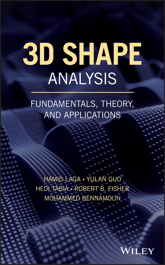 Hamid Laga 3D Shape Analysis. Fundamentals, Theory, and Applications