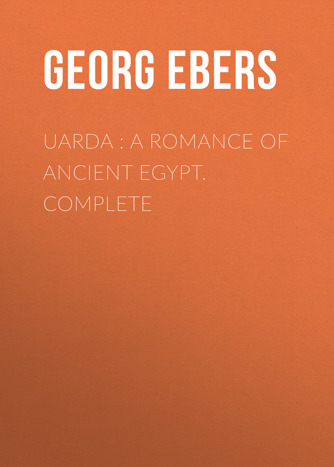Georg Ebers Uarda : a Romance of Ancient Egypt. Complete ancient egypt