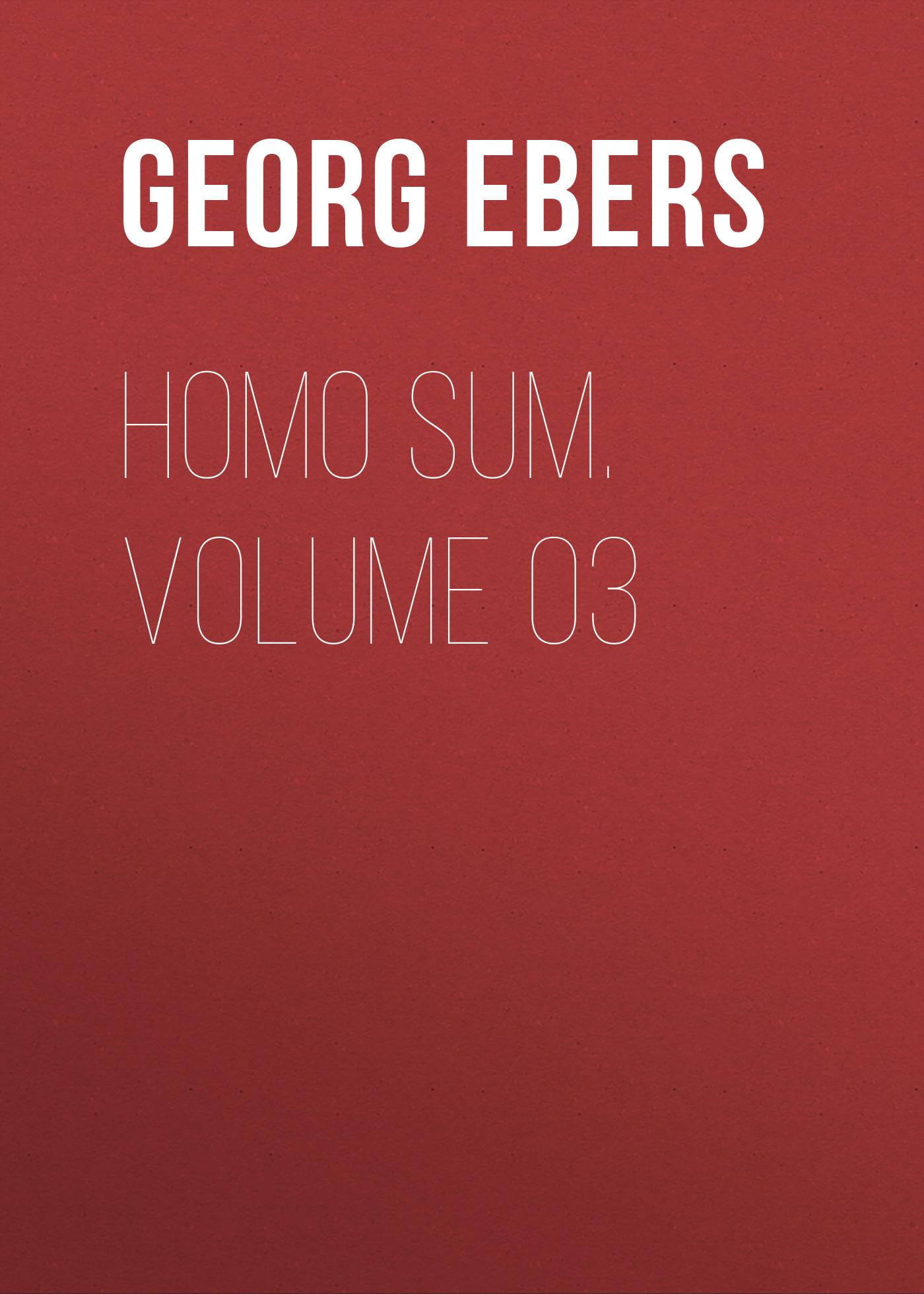 Georg Ebers Homo Sum. Volume 03 georg ebers homo sum volume 02