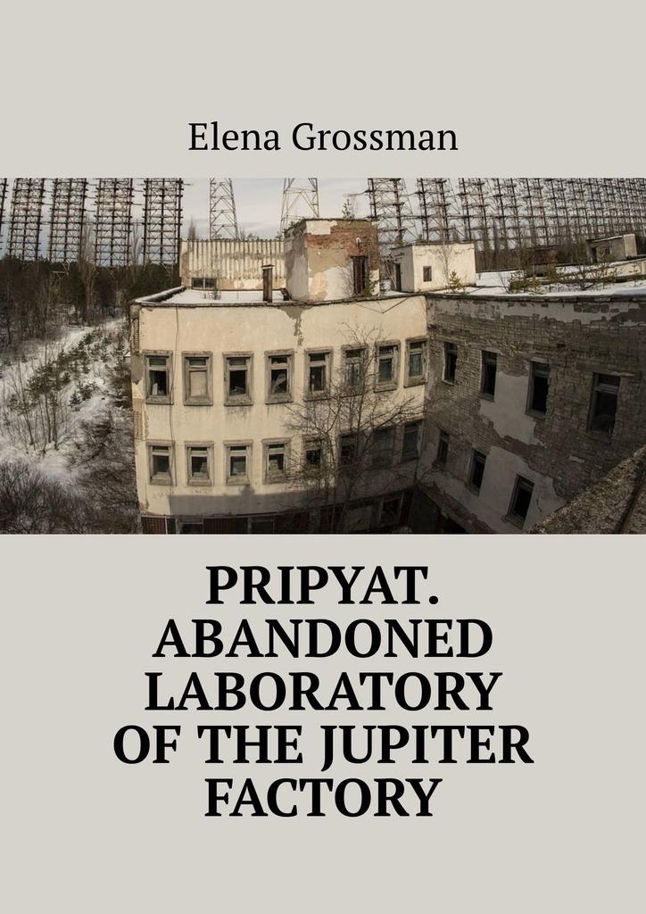 Elena Grossman Pripyat. Abandoned laboratory ofthe Jupiter factory