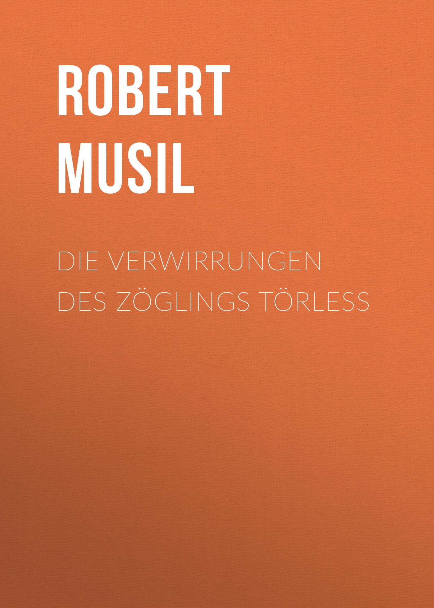 Robert Musil Die Verwirrungen des Zöglings Törless