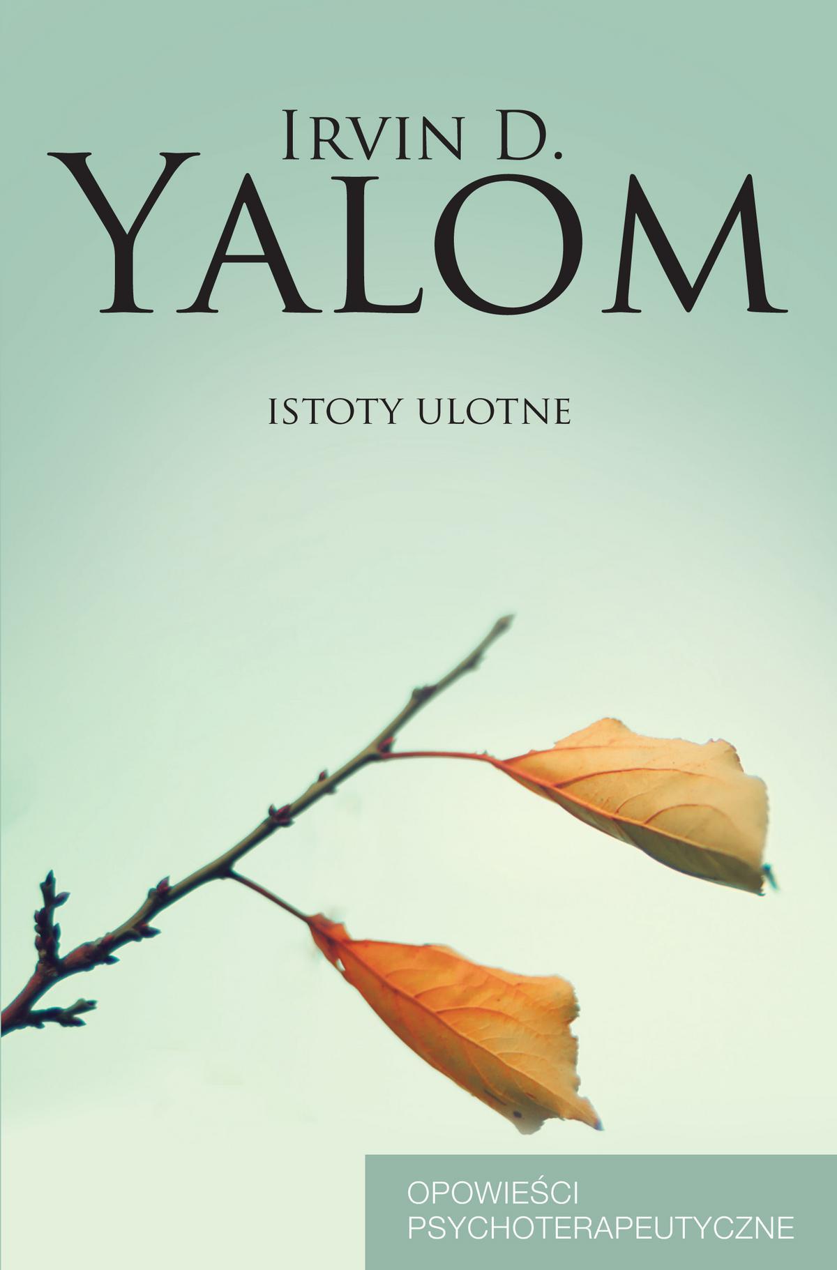 Irvin D. Yalom Istoty ulotne. Opowieści psychoterapeutyczne irvin d yalom kat miłości