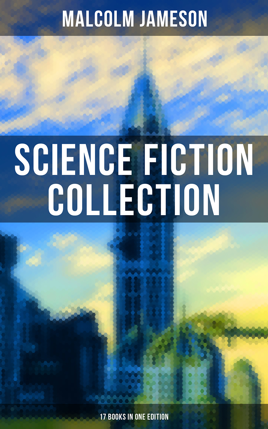 Malcolm Jameson MALCOLM JAMESON: Science Fiction Collection - 17 Books in One Edition все цены