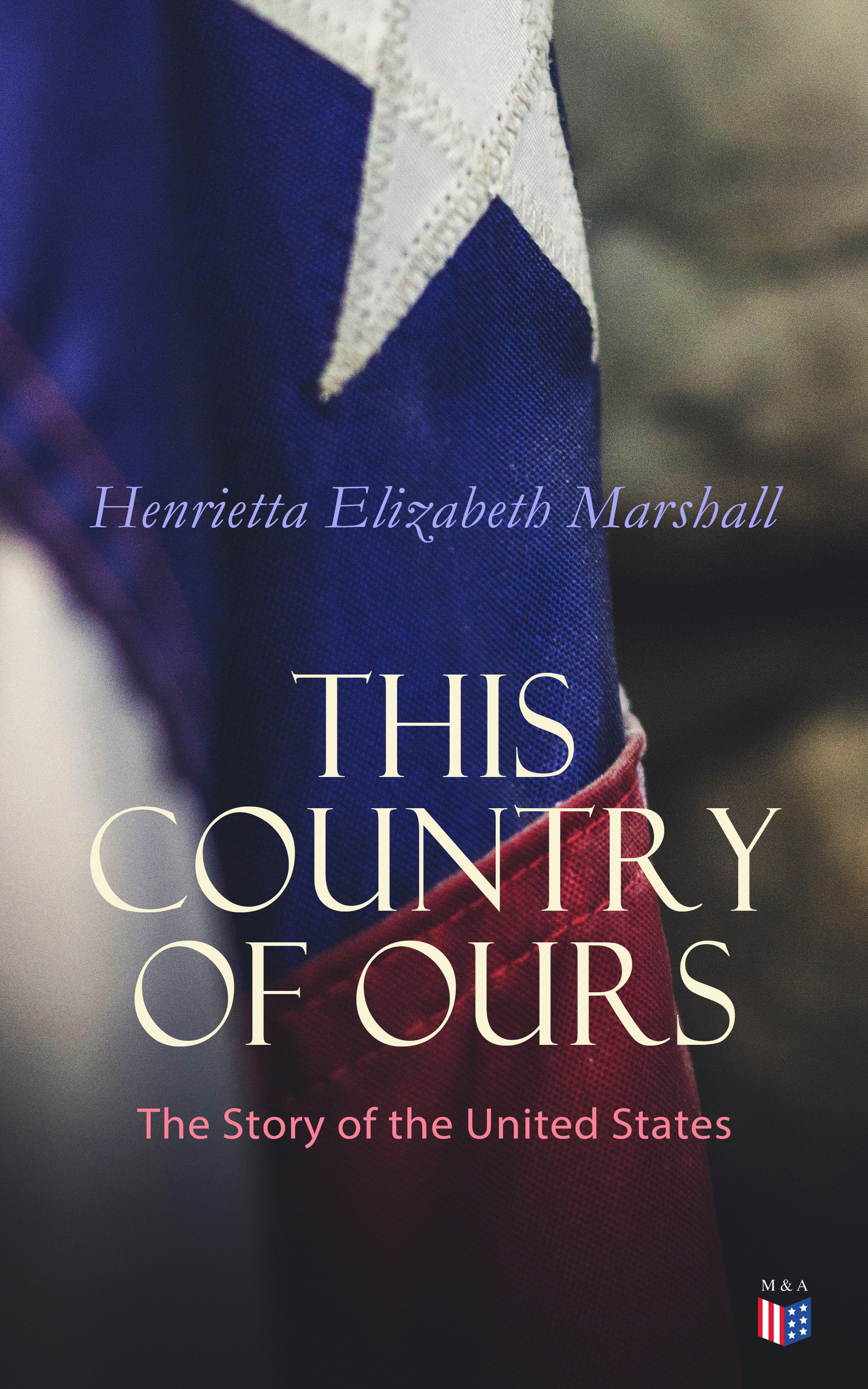 Henrietta Elizabeth Marshall This Country of Ours: The Story of the United States rules of practice for the courts of equity of the united states